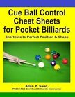Cue Ball Control Cheat Sheets for Pocket Billiards: Shortcuts to Perfect Position & Shape by Allan P Sand (Paperback / softback, 2011)