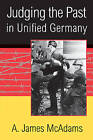 Judging the Past in Unified Germany by A. James McAdams (Paperback, 2001)