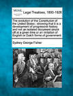 The Evolution of the Constitution of the United States: Showing That It Is a Development of Progressive History and Not an Isolated Document Struck Off at a Given Time or an Imitation of English or Dutch Forms of Government. by Sydney George Fisher (Paperback / softback, 2010)