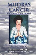 Mudras for Cancer : Yoga for Your Hands by Sabrina Mesko (2013, Paperback)