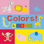 Colors! by La Zoo (Board book, 2010)