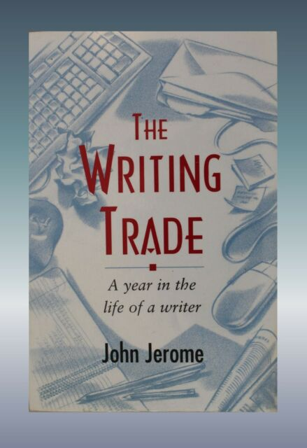 The Writing Trade : A Year in the Life by John Jerome (1995, Paperback)