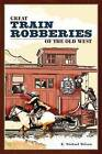 Great Train Robberies of the Old West by R. Michael Wilson (Paperback, 2006)