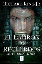 Scott Logan: El Ladrón de Recuerdos : Scott Logan Libro 1 by Richard King...