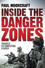 Inside the Danger Zones: Travels to Arresting Places by Paul Moorcraft (Paperback, 2010)