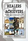 Healers and Achievers: Physicians Who Excelled in Other Fields and the Times in Which They Lived by Raphael S Bloch M D, Raphael S Bloch (Hardback, 2012)