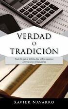Verdad O Tradici�n : Todo lo Que la Biblia Dice Sobre Nuestras Aportaciones...
