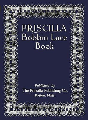 Priscilla Bobbin Lace Book c.1911 Excellent Resource Instruction for Pillow Lace