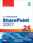 Sams Teach Yourself Sharepoint 2007 in 24 Hours: Using Windows SharePoint Services 3.0 by Mike Walsh (Paperback, 2008)