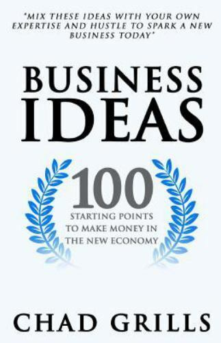Business Ideas 100 Starting Points To Make Money In The New Economy By Chad Grills 2015 Trade Paperback For Sale Online Ebay