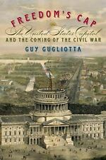Freedom's Cap : The United States Capitol and the Coming of the Civil War by Guy