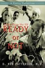 Ready or Not Poems From The Er 9780595421459 by MD D Ken Patterson Paperback