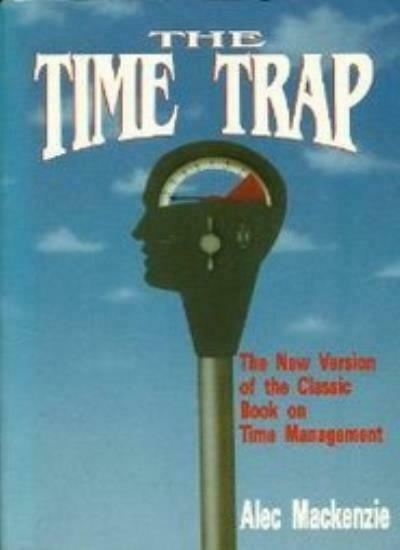 The Time Trap: New Version of the 20-Year Classic on Time Management,R.Alec Mac
