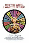 Stop The Wheel I Want to Get off 9781436375290 by Susan Stafford Paperback
