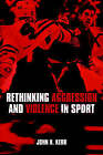 Rethinking Aggression and Violence in Sport by John H. Kerr (Paperback, 2004)