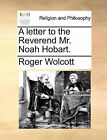 A Letter to the Reverend Mr. Noah Hobart. by Roger Wolcott (Paperback / softback, 2010)