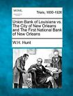 Union Bank of Louisiana vs. the City of New Orleans and the First National Bank of New Orleans by W H Hunt (Paperback / softback, 2012)