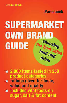 Isark, Martin, Supermarket Own Brand Guide: Choosing the Best Value Food and Dri