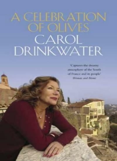 A Celebration of Olives By Carol Drinkwater. 9780316728034