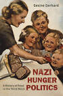 Nazi Hunger Politics: A History of Food in the Third Reich by Gesine Gerhard (Hardback, 2015)