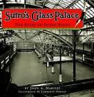 Sutro's Glass Palace: The Story of Sutro Baths by John A Martini (Paperback / softback, 2013)