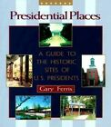 Presidential Places: A Guide to the Historic Sites of U.S. Presidents by Gary Ferris (Paperback / softback, 1999)