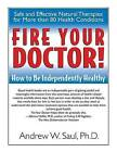 Fire Your Doctor: How to be Independently Healthy by Andrew W. Saul (Paperback, 2005)