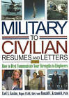Military-To-Civilian Resumes and Letters: How to Best Communicate Your Strengths to Employers by Ronald L. Krannich, Carl S. Savino (Paperback, 2007)