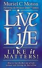 Live Life Like It Matters!: How to Get the Best Out of Life Without Life Getting the Best of You by Muriel C Moton (Paperback / softback, 2008)
