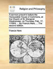 A Sermon Preach'd Before the Honourable House of Commons, at the Church of St. Margaret Westminster, on Thursday, Feb. 17. 1708/9. ... by Francis Hare, ... the Second Edition. by Francis Hare (Paperback / softback, 2010)