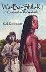 Wa-Ba-Shik-KI: Conquest of the Wabash by Rick Kelsheimer (Paperback / softback, 2009)