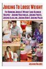 Juicing to Lose Weight: Fat Burning Juices & Weight Loss Blender Recipes Juice (Juicing Vegetables, Juicing Fruits, Juicing Alkaline, Juicing Raw & Juicing Paleo by Juliana Baldec (Paperback / softback, 2013)