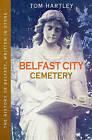 Belfast City Cemetery: The History of Belfast, Written in Stone by Tom Hartley (Paperback, 2014)