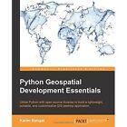 Python Geospatial Development Essentials by Karim Bahgat (Paperback, 2015)