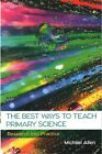 The Best Ways to Teach Primary Science: Research into Practice by Michael Allen (Paperback, 2016)