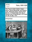 The Tryal of John Cather, Adam Nixon, David Allexander, and Patrick Cain, Otherwise Kane. at the King's Bench, in Westminster Hall, by a Special Jury of Gentlemen, on Friday the 5th of July, 1751 by Anonymous (Paperback / softback, 2012)