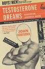 Testosterone Dreams: Rejuvenation, Aphrodisia, Doping by John M. Hoberman (Paperback, 2006)