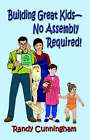 Building Great Kids-No Assembly Required! by Randy Cunningham (Paperback, 2005)