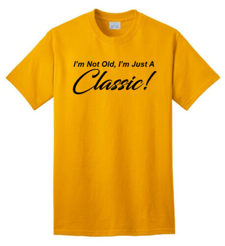 I/'m Just A Classic Cool Funny T-shirt Cheap Adult Humor Gift I/'m Not Old