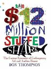 The $12 Million Stuffed Shark: The Curious Economics of Contemporary Art by Don Thompson (Paperback, 2008)