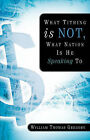 What Tithing Is Not, What Nation Is He Speaking to by William Thomas Gregory (Paperback / softback, 2003)