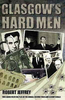 Glasgow's Hard Men: True Crime from the Files of the Herald, Sunday Herald and E