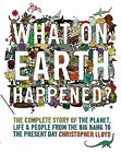 What on Earth Happened?: The Complete Story of the Planet, Life and People from the Big Bang to the Present Day by Christopher Lloyd (Hardback, 2008)