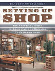 Setting Up Shop: The Practical Guide to Designing and Building Your Dream Shop by Sandor Nagyszalanczy (Paperback, 2006)