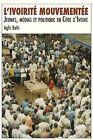L'Ivoirite Mouvementee. Jeunes, Medias Et Politique En Cote D'Ivoire by Aghi Bahi (Paperback / softback, 2013)
