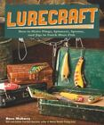 Lurecraft : How to Make Plugs, Spinners, Spoons, and Jigs to Catch More Fish by Russ Mohney (2013, Paperback)