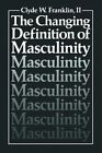 The Changing Definition of Masculinity by Clyde Franklin (Paperback, 2011)