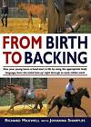 From Birth to Backing: The Complete Handling of the Young Horse by Richard Maxwell, Johanna Sharples (Paperback, 2001)