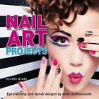 Nail Art Projects: Eye-Catching and Stylish Designs by Salon Professionals by Helena Biggs (Paperback, 2015)