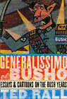Generalissimo El Busho: Essays and Cartoons on the Bush Years by Ted Rall (Paperback, 2004)